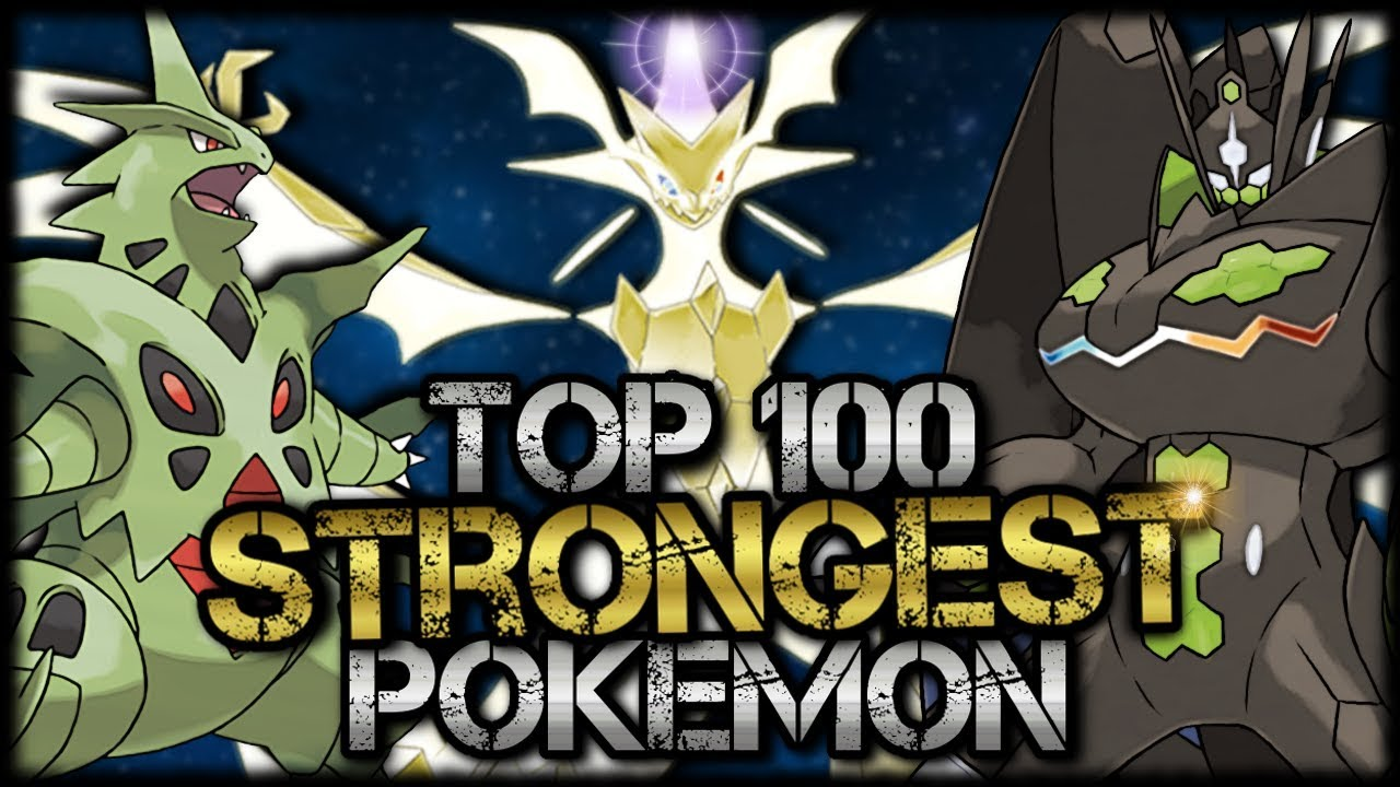 TOP 100 STRONGEST POKEMON!!! *NEW 2018*
