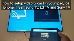 how to setup video tv cast in your ipad, ios  iphone in Samsung TV, LG TV and Sony TV