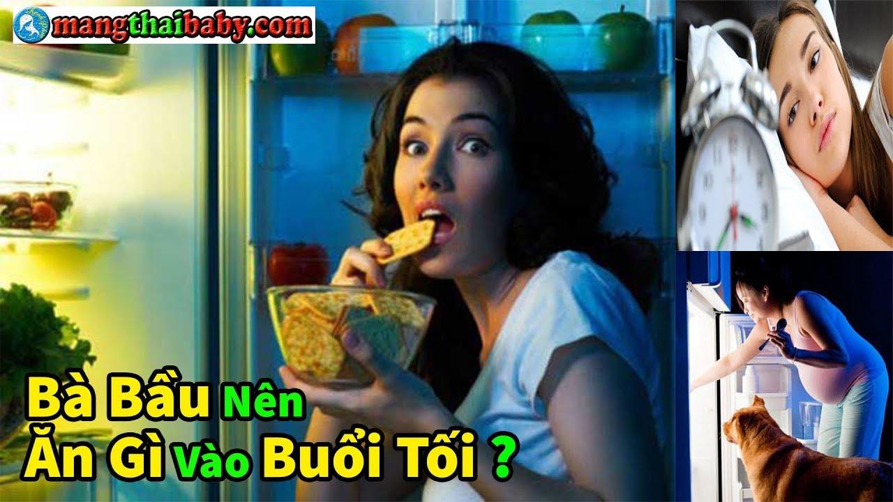 ✅ Bà Bầu Nên Ăn Gì Vào Buổi Tối ? | Thực Đơn Dinh Dưỡng Cho Bà Bầu Mang Thai