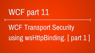 WCF Security Part 2 [ Transport Security over WsHttpBinding ] - Part 1