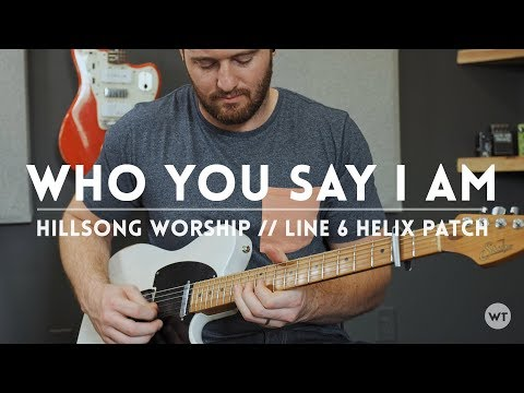 Who You Say I Am - Hillsong Worship - Line 6 Helix patch and electric guitar cover