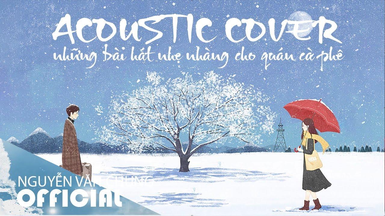 Những Bài Hát Acoustic Cover Nhẹ Nhàng Dành Cho Quán Cà Phê Hay Nhất 2019