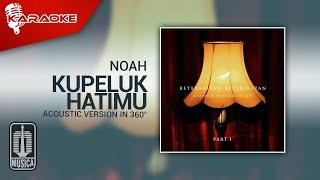 NOAH - Kupeluk Hatimu (Acoustic Version in 360°)   Karaoke Video