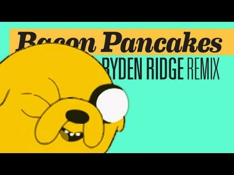 Adventure Time • Bacon Pancakes Ryden Ridge Remix