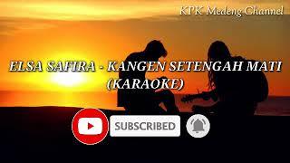 Download lagu Elsa Safira - Kangen Setengah Mati KARAOKE