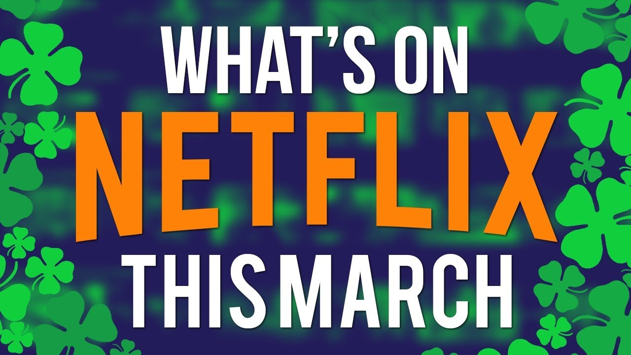 What's Coming To Netflix March 2019 (New Netflix Shows & Movies for this Spring)