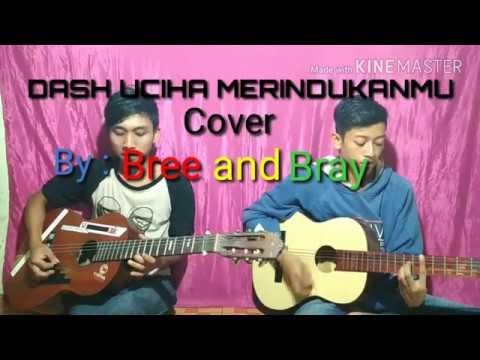DASH UCIHA - MERINDUKANMU Cover by Bree and Bray ft - version Guitar Accoustic Reggae East of java