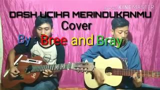 Dash Uciha - Merindukanmu Cover By Bree And Bray Ft - Version Guitar Accoustic R