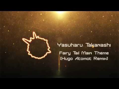 Yasuharu Takanashi - Fairy Tail Main Theme (Hugo Atomot Remix) [FREE DOWNLOAD]