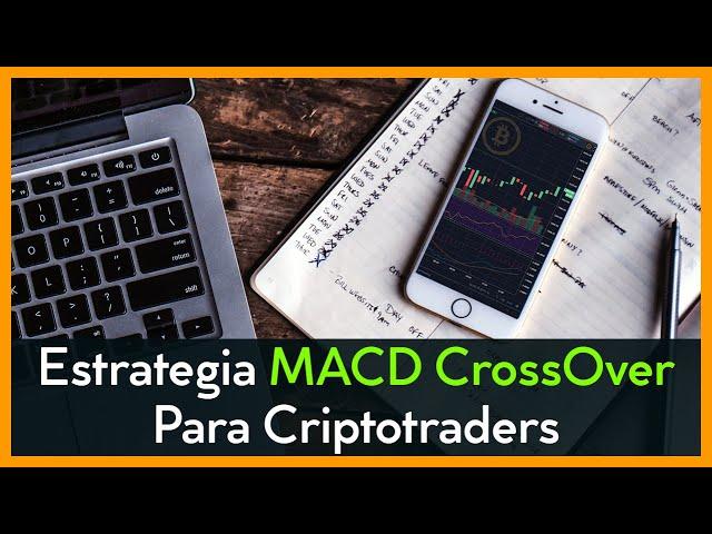 Estrategia MACD CrossOver para Traders de Criptomonedas.!