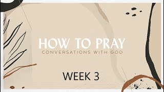 Week 3 How to Pray Aug 21 2021