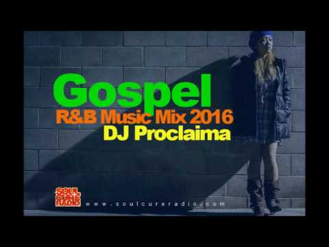 One Hour Gospel R&B Music Mix 2016 DJ Proclaima Soulcure Gospel Radio Show Nov 11th