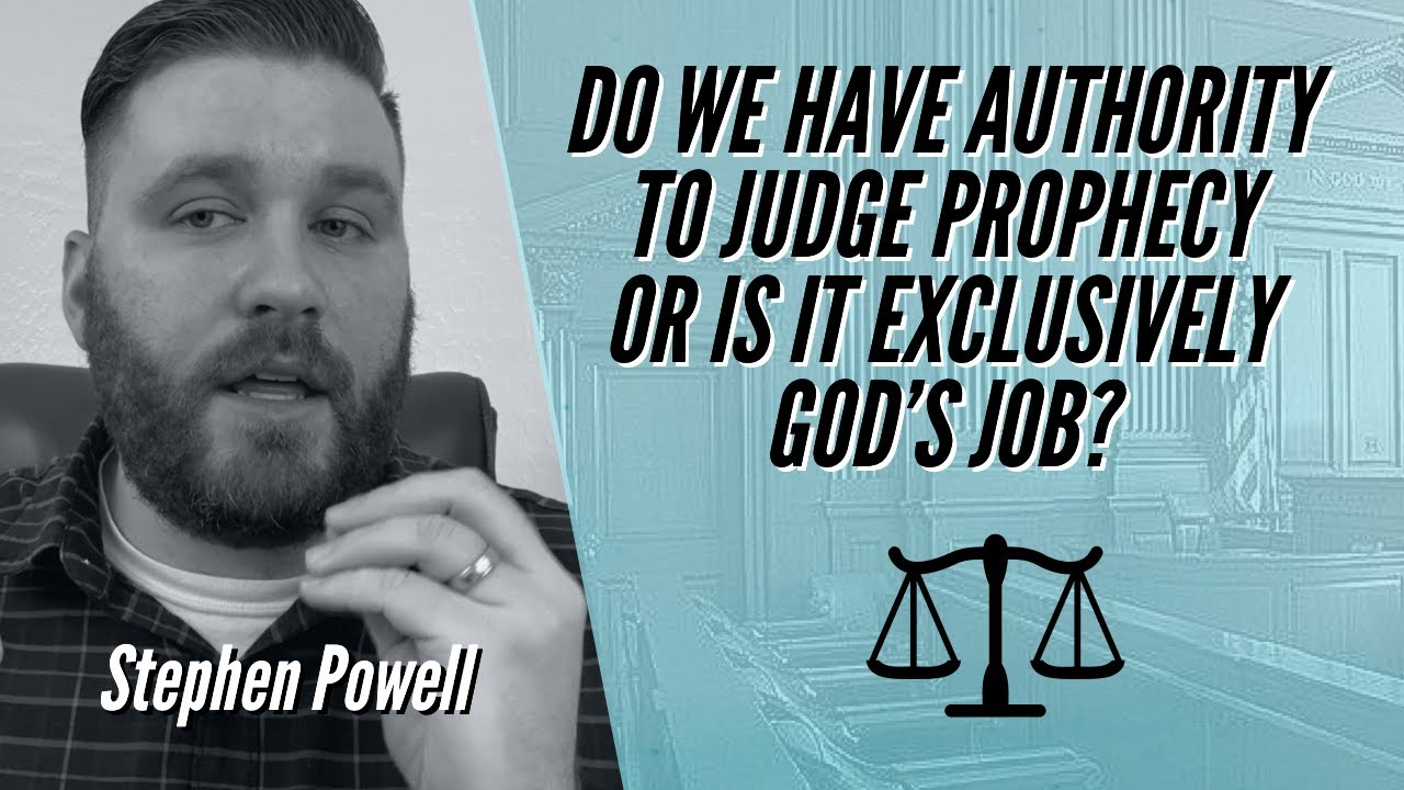 DO WE HAVE AUTHORITY TO JUDGE PROPHECY OR IS IT EXCLUSIVELY GOD'S JOB?