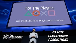 e3 2017 playstation predictions   for the players the popculturists playstation podcast ep 1