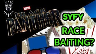 SYFYWIRE Race Baits Black Panther Movie?