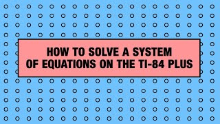 How to solve a systems of equations on the TI-84 Plus