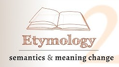 Word Origins - semantics, meaning change over time (Etymology 2 of 2)