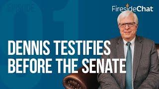 Fireside Chat Ep. 91 - Dennis Testifies Before the Senate