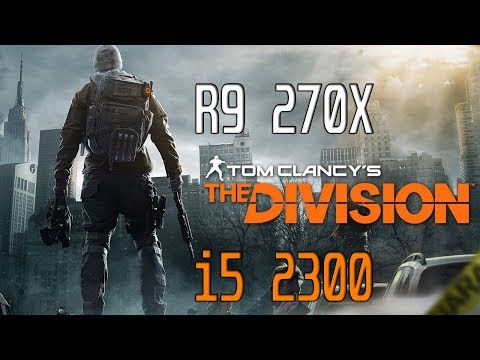 Tom Clancy's The Division Vs AMD Radeon R9 270X, Intel Core I5-2300 (Performance Test) (1080p)