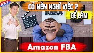Có Nên Nghỉ Việc Để Tập Trung Kiếm Tiền Amazon FBA? Tony Trieu