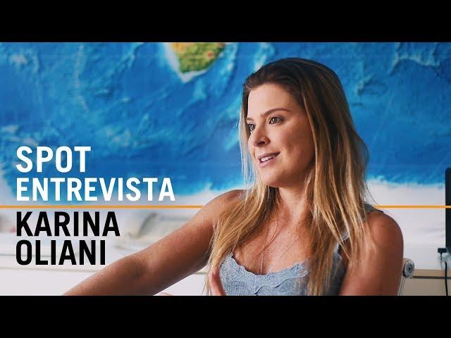 Karina Oliani   SPOT Entrevista
