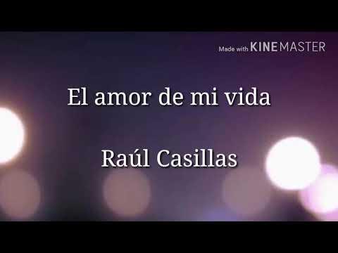 Letra El amor de mi vida Raúl Casillas