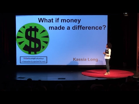 What if money made a difference? | Kassia Long | TEDxYouth@Columbus