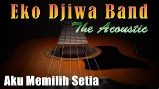 Video Aku Memilih Setia - Eko Djiwa Band (Akustik) download MP3, 3GP, MP4, WEBM, AVI, FLV Agustus 2018