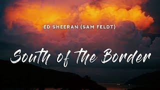 Ed Sheeran - South Of The Border (Lyrics) Sam Feldt Remix feat. Camila Cabello & Cardi B