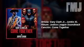 Download Lagu Letra Traducida Come Together de Gary Clark Jr. & Junkie XL Mp3