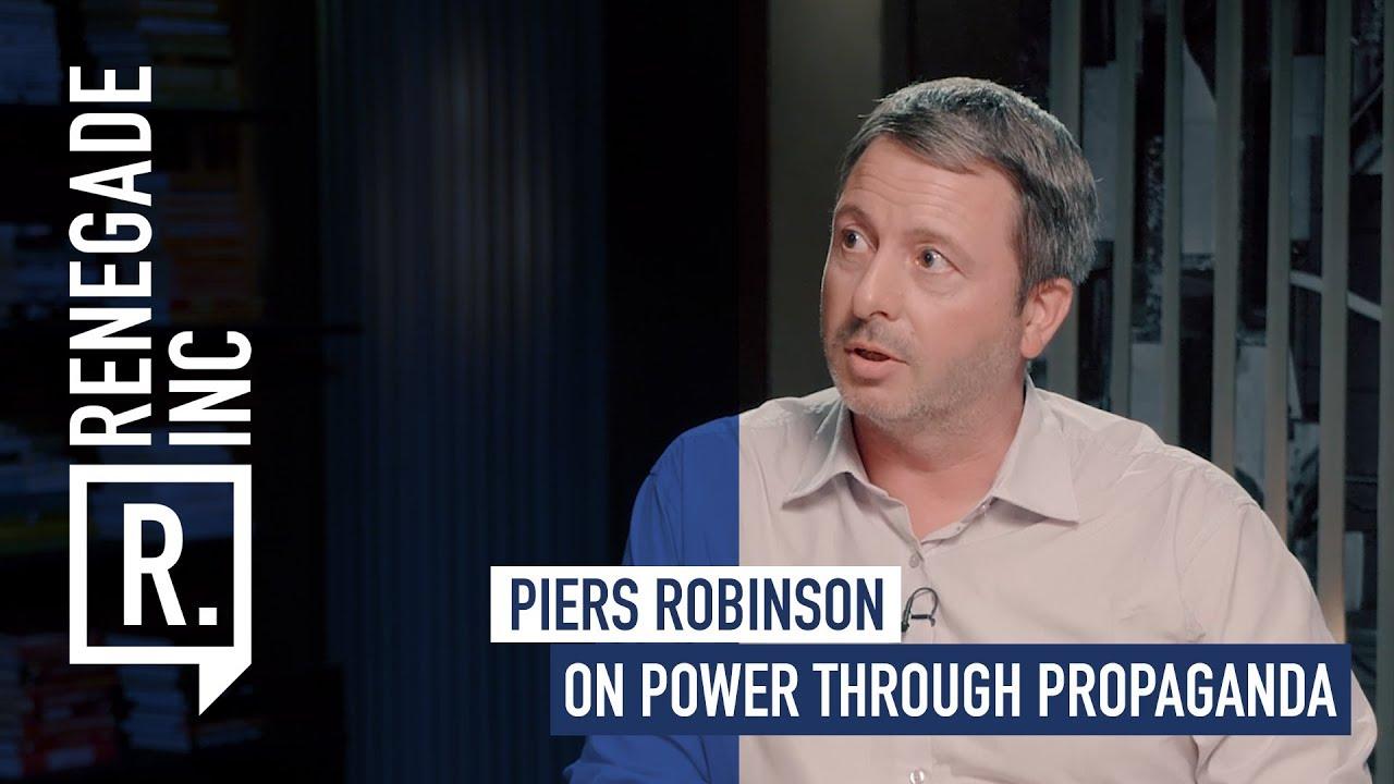 PIERS ROBINSON on Power Through Propaganda