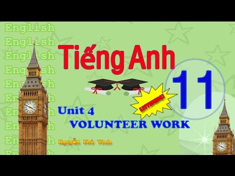 TIẾNG ANH LỚP 11 – UNIT 4 : VOLUNTEER WORK (LISTENING) | ENGLISH 11