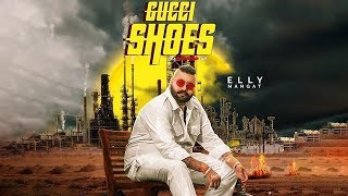 Gucci Shoes Elly Mangat New Punjabi Song 2019 Latest Punjabi Songs Punjabi Music Gabruu