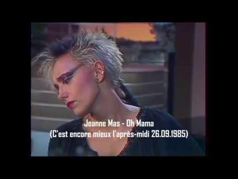 Jeanne Mas  Oh, Mama C'est encore mieux l'après midi 26 09 85