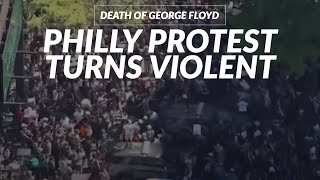 George Floyd protest turns violent in Philadelphia