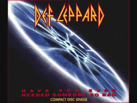 Def Leppard- Have you ever needed someone so bad