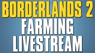 BORDERLANDS 2 FARMING LIVE STREAM!!! (7/22)
