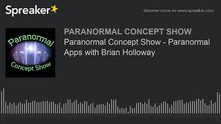 Paranormal Concept Show - Paranormal Apps with Brian Holloway