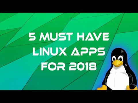 5 Must have Linux apps for 2018
