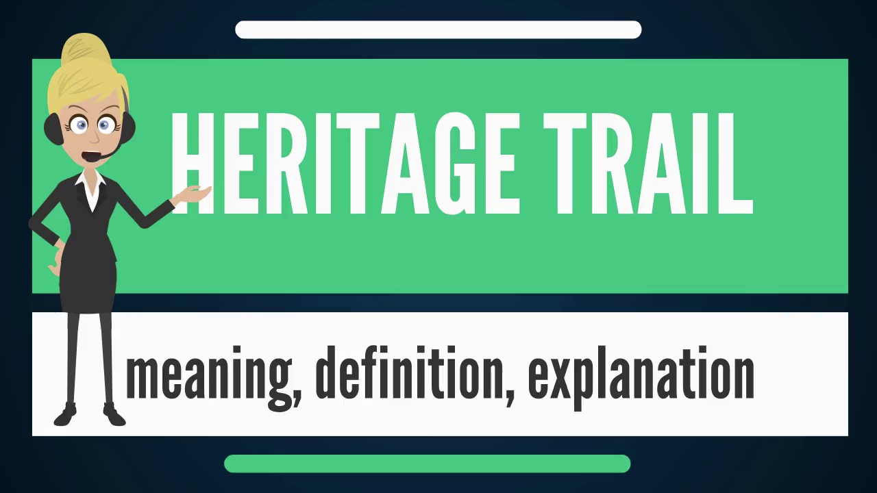 what is heritage trail? what does heritage trail mean? heritage