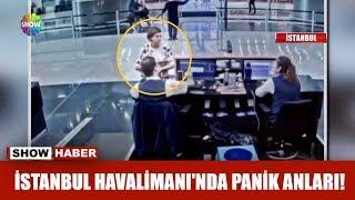 İstanbul Havalimanı'nda panik anları!