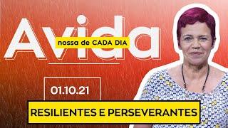 RESILIENTES E PERSEVERANTES - 01/10/2021