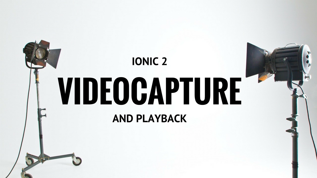 Ionic 2 – Video capture and playback | T-Pub :)