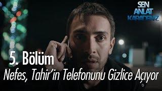 Nefes, Tahir'in telefonunu gizlice açıyor - Sen Anlat Karadeniz 5. Bölüm