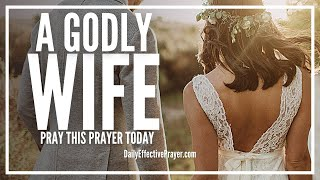Prayer For a Godly Wife - Prayer For a Godly Spouse