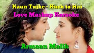 Kaun tujhe - Kuch to hai Love Mashup Karaoke | Armaan Malik | T-Series