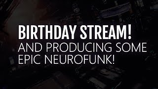 It's my birthday today! Doing some Neurofunk production