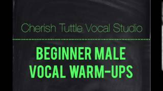Free Beginner Male Vocal Warm-ups (Cherish Tuttle Vocal Studio)