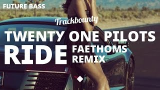 Twenty One Pilots - Ride (Faethoms Remix)
