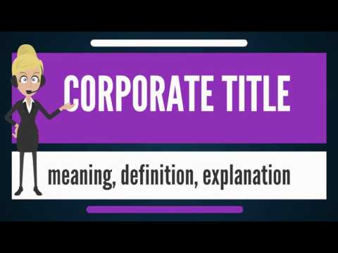What is CORPORATE TITLE? What does CORPORATE TITLE mean? CORPORATE TITLE meaning & explanation